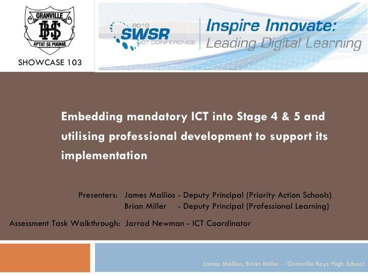 SHOWCASE 103            Embedding mandatory ICT into Stage 4 & 5 and            utilising professional development to supp...