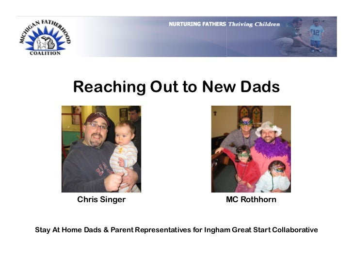 Reaching Out to New Dads           Chris Singer                              MC RothhornStay At Home Dads & Parent Represe...