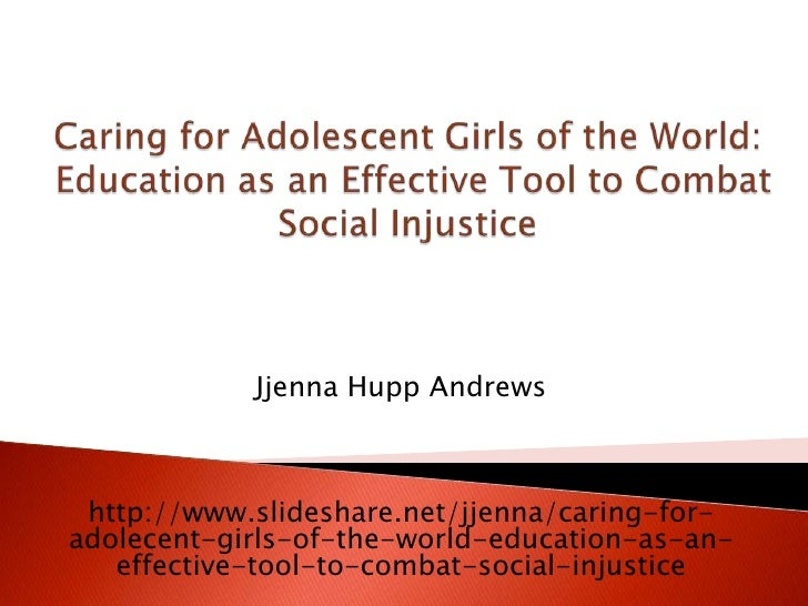Caring for Adolescent Girls of the World:  Education as an Effective Tool to Combat Social Injustice