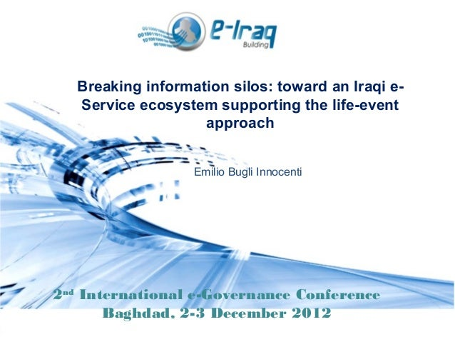 2ndInternational e-Governance ConferenceBaghdad, 2-3 December 2012Breaking information silos: toward an Iraqi e-Service ec...