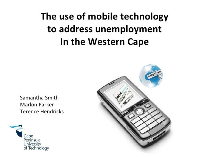 Samantha Smith Marlon Parker Terence Hendricks The use of mobile technology to address unemployment In the Western Cape