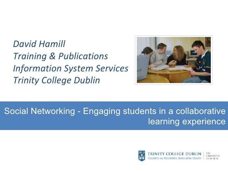 David Hamill Training & Publications Information System Services Trinity College Dublin Social Networking - Engaging stude...