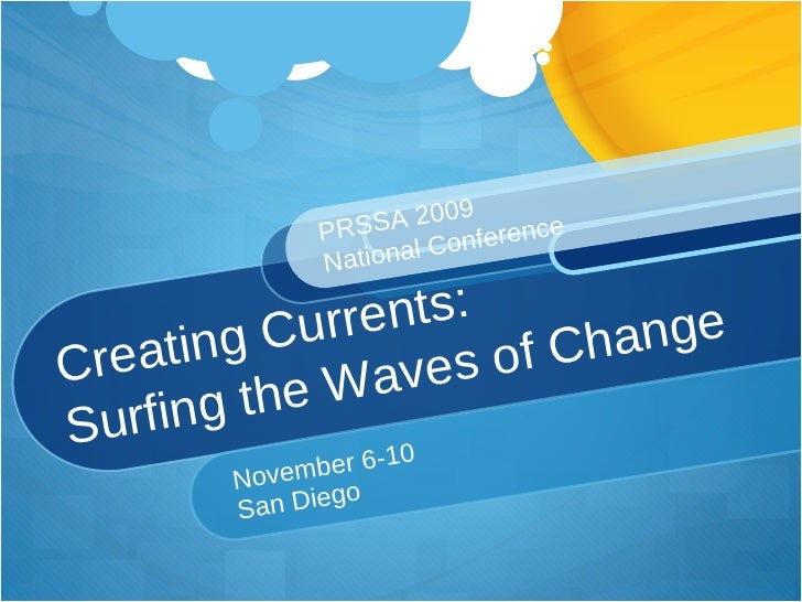 Creating Currents:  Surfing the Waves of Change November 6-10 San Diego PRSSA 2009  National Conference