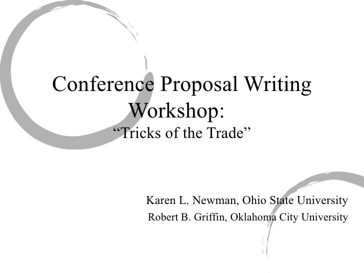 """Conference Proposal Writing Workshop:  """"Tricks of the Trade"""" Karen L. Newman, Ohio State University Robert B. Griffin, Okl..."""