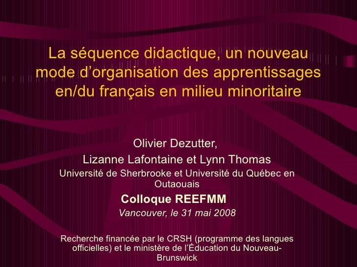 La séquence didactique, un nouveau mode d'organisation des apprentissages en/du français en milieu minoritaire Olivier Dez...