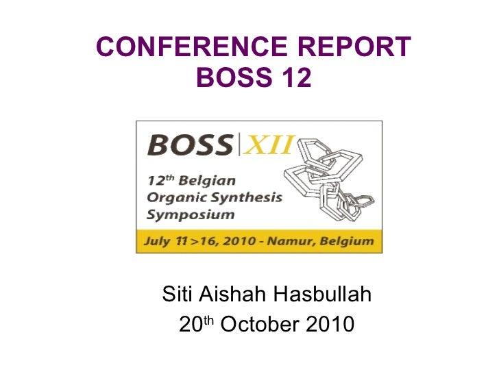 CONFERENCE REPORT BOSS 12 Siti Aishah Hasbullah 20 th  October 2010