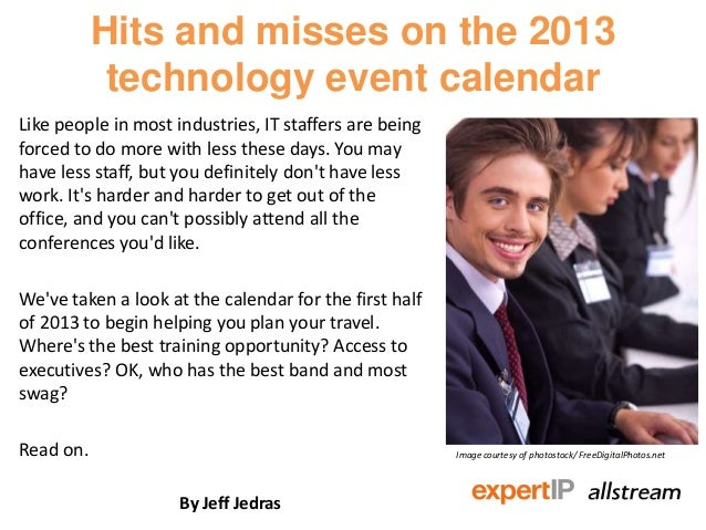 Hits and misses on the 2013            technology event calendarLike people in most industries, IT staffers are beingforce...
