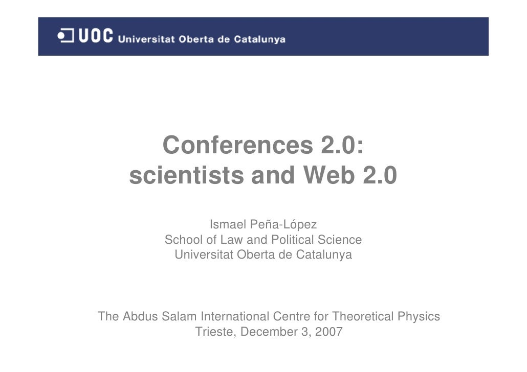 Conferences 2.0:      scientists and Web 2.0                   Ismael Peña-López            School of Law and Political Sc...