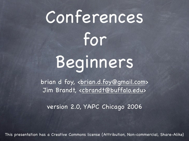 Conferences                         for                      Beginners                   brian d foy, <brian.d.foy@gmail.c...