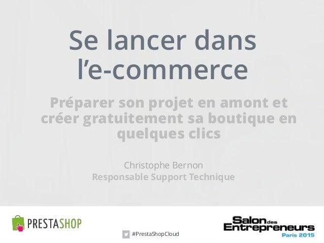 Se lancer dans l'e-commerce Christophe Bernon Préparer son projet en amont et créer gratuitement sa boutique en quelques c...
