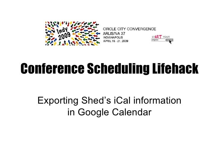 Conference Scheduling Lifehack Exporting Shed's iCal information in Google Calendar