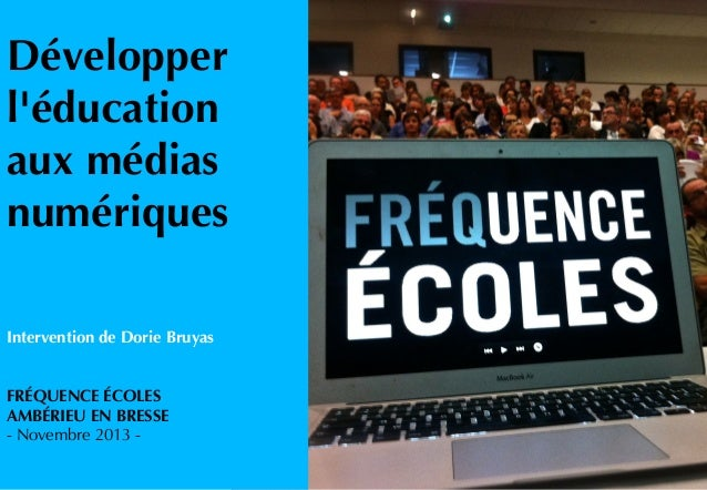 Développer l'éducation aux médias numériques Intervention de Dorie Bruyas FRÉQUENCE ÉCOLES AMBÉRIEU EN BRESSE - Novembre 2...