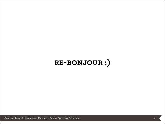 re-bonjour :)Geoffrey Dorne | février 2013 | Université Paris 1 Panthéon Sorbonne   p.1