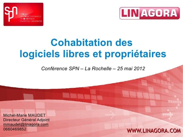 Cohabitation des        logiciels libres et propriétaires                    Conférence SPN – La Rochelle – 25 mai 2012Mic...