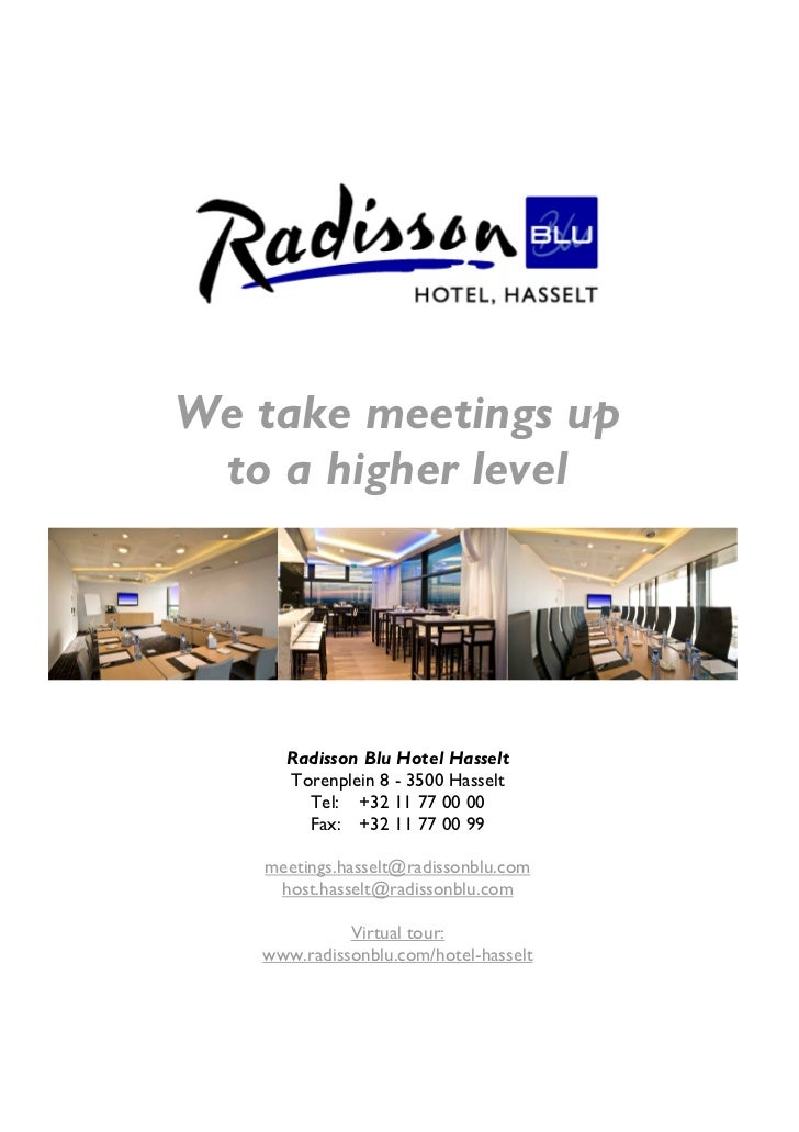 We take meetings up to a higher level     Radisson Blu Hotel Hasselt     Torenplein 8 - 3500 Hasselt       Tel: +32 11 77 ...