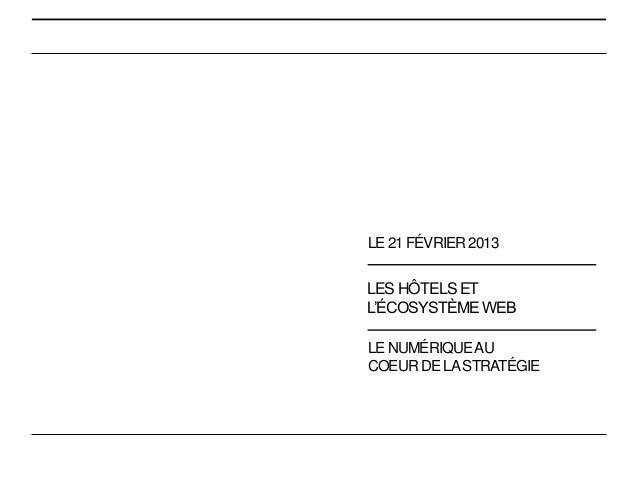 LE 21 FÉVRIER 2013LES HÔTELS ETL'ÉCOSYSTÈME WEBLE NUMÉRIQUE AUCOEUR DE LA STRATÉGIE