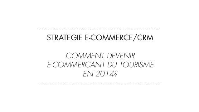 STRATEGIE E-COMMERCE/CRM   COMMENT DEVENIR  E-COMMERCANT DU TOURISME EN 2014?