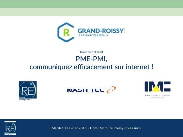 Mardi 10 Février 2015 -‐ Hôtel Mercure Roissy-‐en-‐France   Conférence et débat PME-‐PMI, communiquez effi...