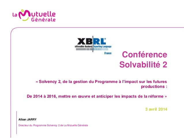Conférence Solvabilité 2 « Solvency 2, de la gestion du Programme à l'impact sur les futures productions : De 2014 à 2016,...