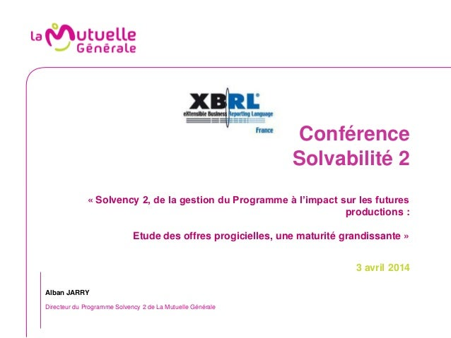 Conférence Solvabilité 2 « Solvency 2, de la gestion du Programme à l'impact sur les futures productions : Etude des offre...