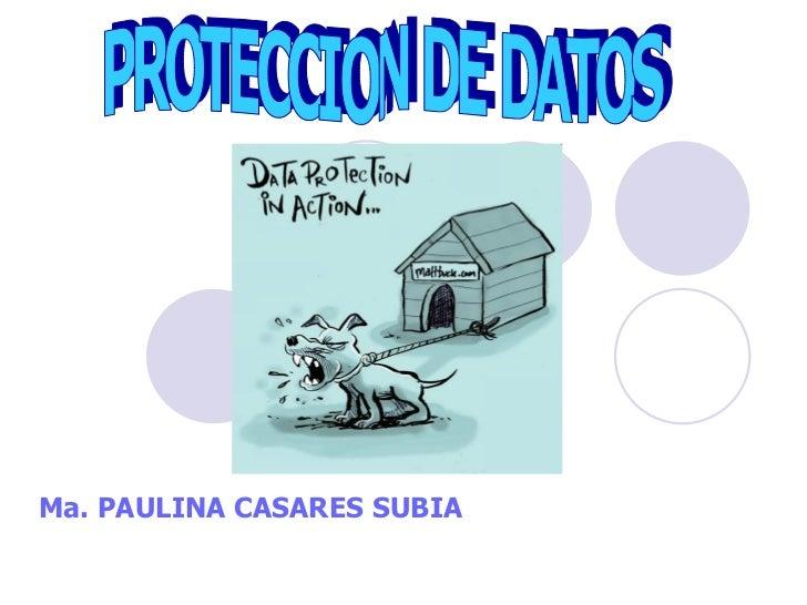 Ma. PAULINA CASARES SUBIA PROTECCION DE DATOS