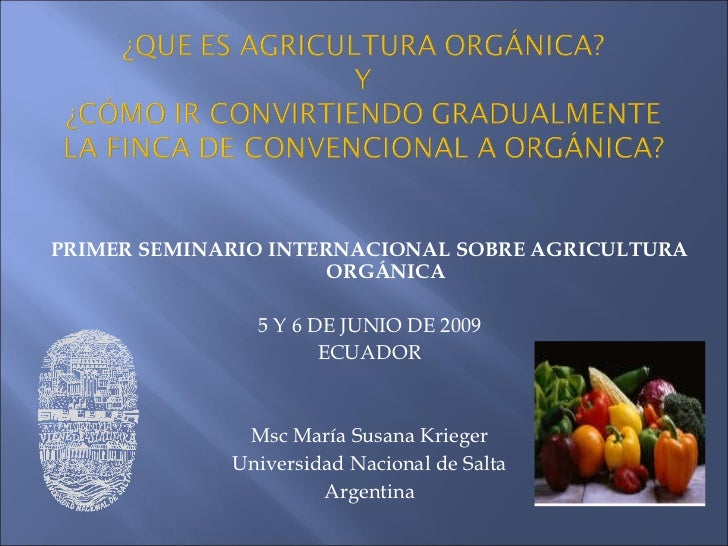 <ul><li>PRIMER SEMINARIO INTERNACIONAL SOBRE AGRICULTURA ORGÁNICA </li></ul><ul><li>5 Y 6 DE JUNIO DE 2009 </li></ul><ul><...