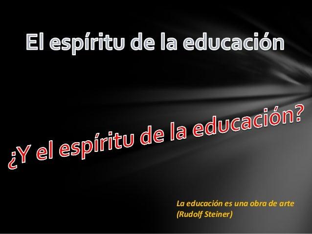 La educación es una obra de arte (Rudolf Steiner)