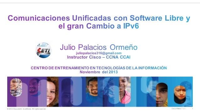 III LLAMPAGEEK 2013: Comunicaciones Unificadas con Software Libre y el Gran Cambio a IPv6.