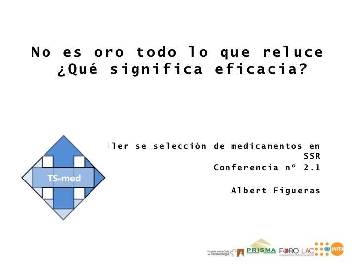 TS-med Conferencia 2.1: No es oro todo lo que reluce  ¿Qué significa eficacia?