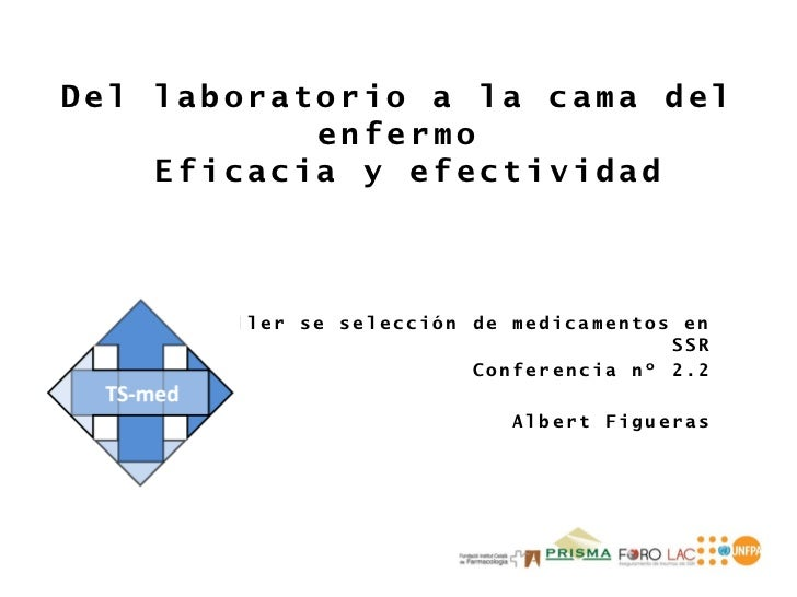 Del laboratorio a la cama del           enfermo    Eficacia y efectividad      Taller se selección de medicamentos en     ...
