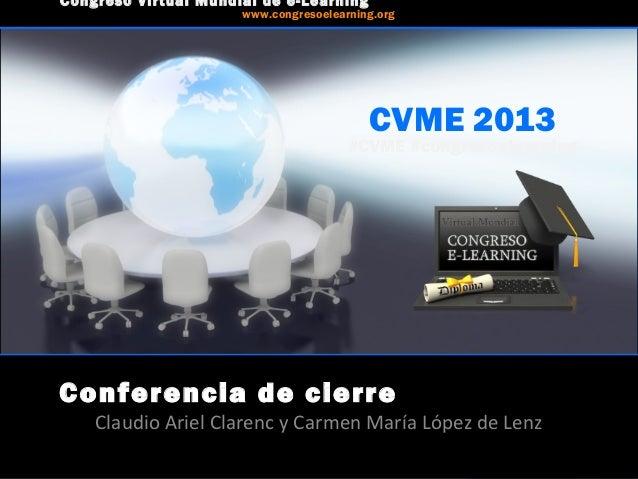 CVME 2013 #CVME #congresoelearning Conferencia de cierre Claudio Ariel Clarenc y Carmen María López de Lenz Congreso Virtu...