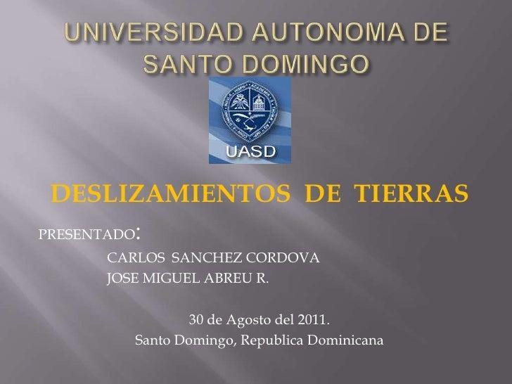 UNIVERSIDAD AUTONOMA DE SANTO DOMINGO<br />DESLIZAMIENTOS  DE  TIERRAS<br />PRESENTADO:<br />CARLOS  SANCHEZ CORDOVA<br />...