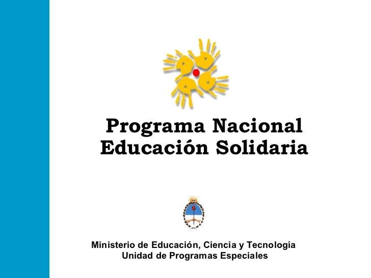 Programa Nacional Educación Solidaria Ministerio de Educación, Ciencia y Tecnología  Unidad de Programas Especiales