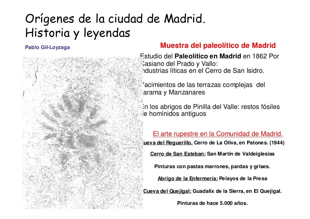 Orígenes de la ciudad de Madrid. Historia y leyendas Pablo Gil-Loyzaga           Muestra del paleolítico de Madrid        ...
