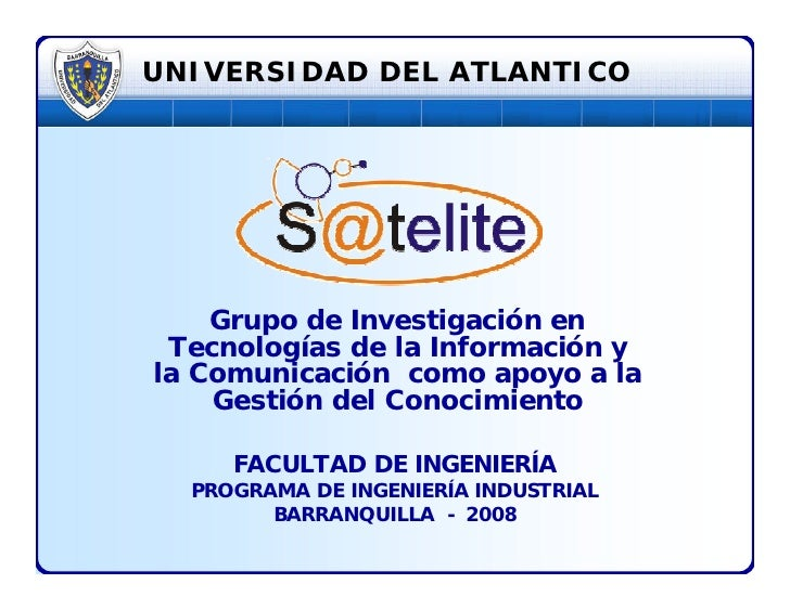 UNIVERSIDAD DEL ATLANTICO         Grupo de Investigación en  Tecnologías de la Información y la Comunicación como apoyo a ...