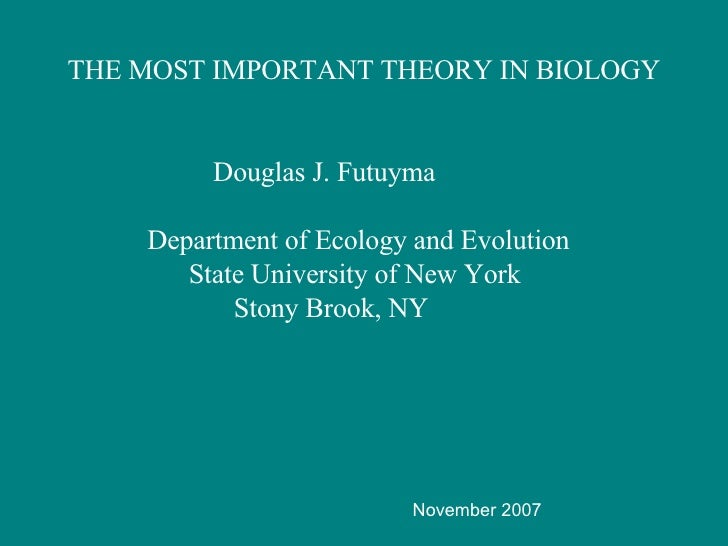 THE MOST IMPORTANT THEORY IN BIOLOGY Douglas J. Futuyma   Department of Ecology and Evolution   State University of New Yo...