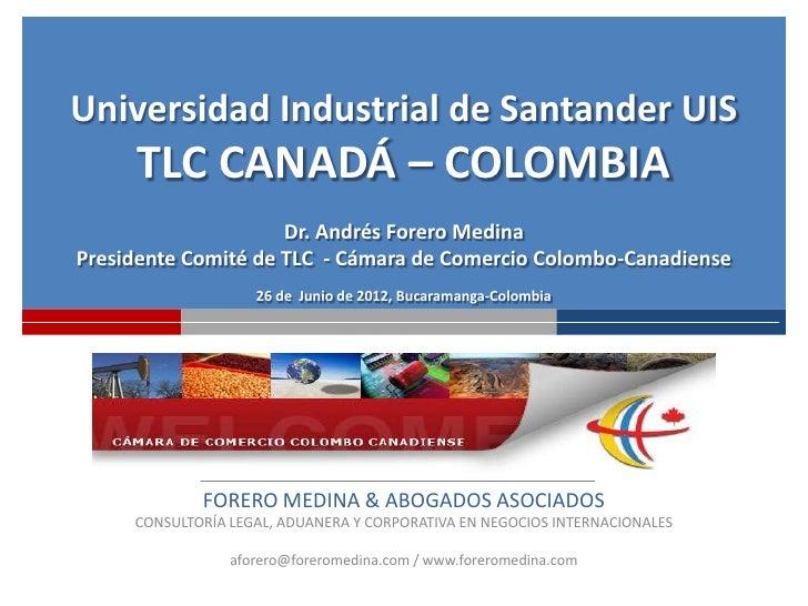 Universidad Industrial de Santander UIS     TLC CANADÁ – COLOMBIA                     Dr. Andrés Forero MedinaPresidente C...