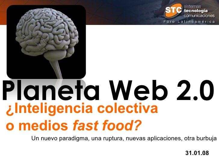 Planeta Web 2.0 ¿Inteligencia colectiva  o medios  fast food? Un nuevo paradigma, una ruptura, nuevas aplicaciones, otra b...