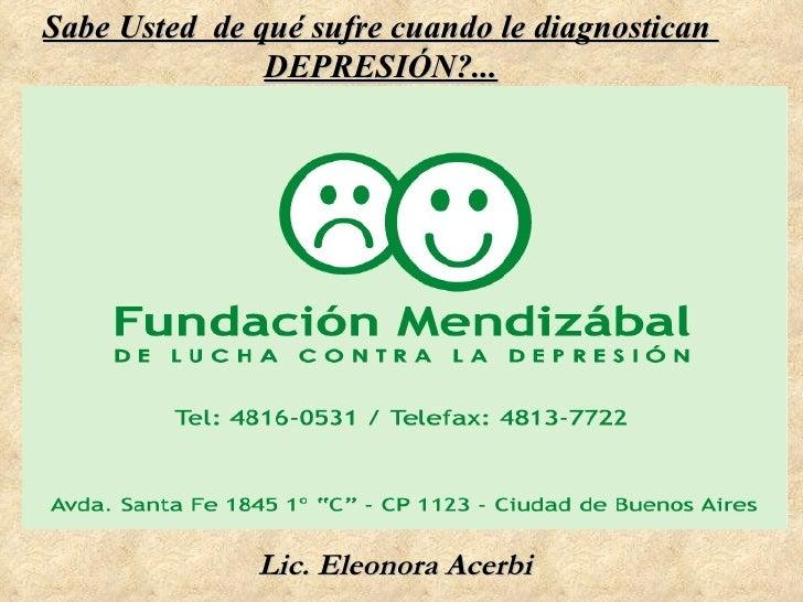 Sabe Usted  de qué sufre cuando le diagnostican  DEPRESIÓN?... Lic. Eleonora Acerbi