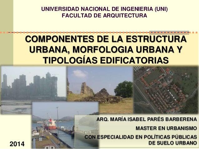 UNIVERSIDAD NACIONAL DE INGENIERIA (UNI) FACULTAD DE ARQUITECTURA ARQ. MARÍA ISABEL PARÉS BARBERENA MASTER EN URBANISMO CO...