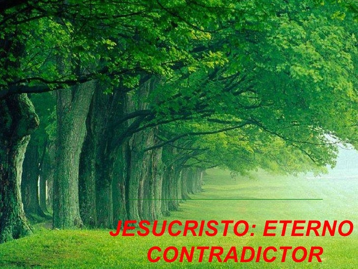 JESUCRISTO: ETERNO CONTRADICTOR