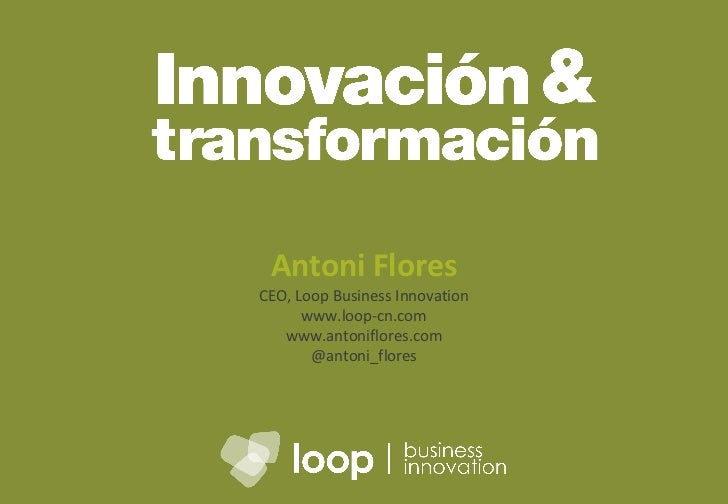Antoni Flores CEO, Loop Business Innovation www.loop-cn.com www.antoniflores.com @antoni_flores
