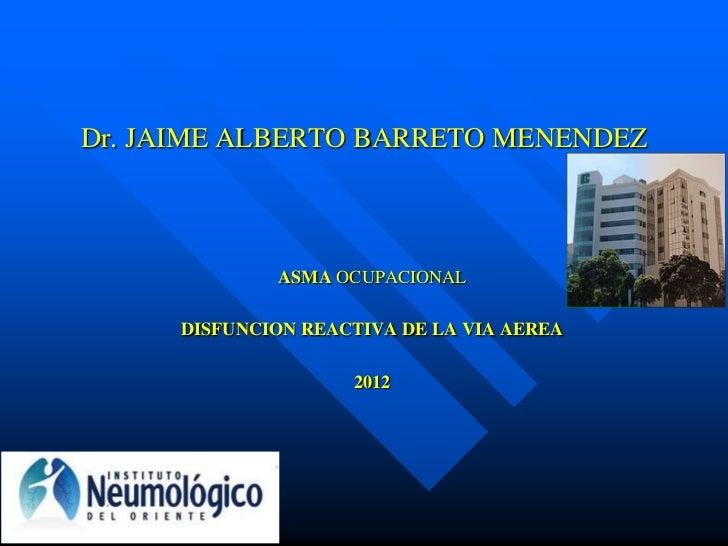 Dr. JAIME ALBERTO BARRETO MENENDEZ              ASMA OCUPACIONAL      DISFUNCION REACTIVA DE LA VIA AEREA                 ...