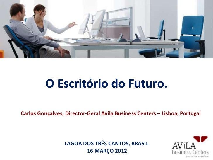 O Escritório do Futuro.Carlos Gonçalves, Director-Geral Avila Business Centers – Lisboa, Portugal                  LAGOA D...