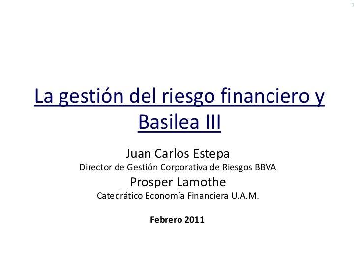 1La gestión del riesgo financiero y            Basilea III                Juan Carlos Estepa     Director de Gestión Corpo...