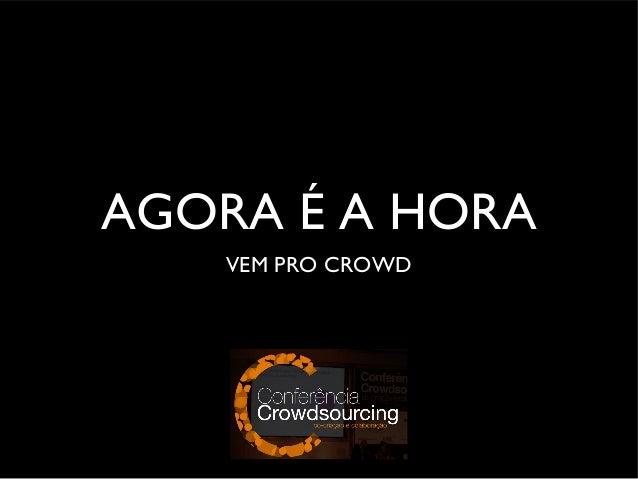 AGORA É A HORA VEM PRO CROWD