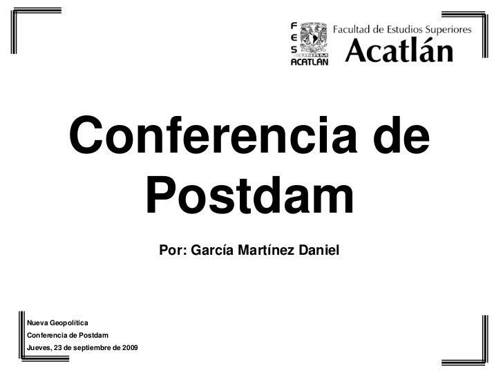 Conferencia de              Postdam                                    Por: García Martínez Daniel     Nueva Geopolítica C...