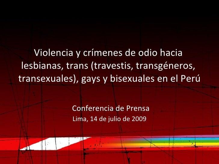 Violencia y crímenes de odio hacia  lesbianas, trans (travestis, transgéneros, transexuales), gays y bisexuales en el Perú...