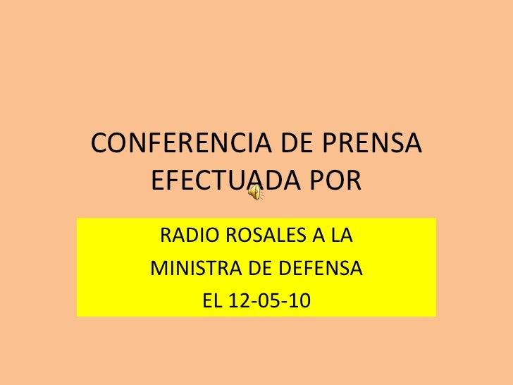 CONFERENCIA DE PRENSAEFECTUADA POR<br />RADIO ROSALES A LA <br />MINISTRA DE DEFENSA<br />EL 12-05-10<br />