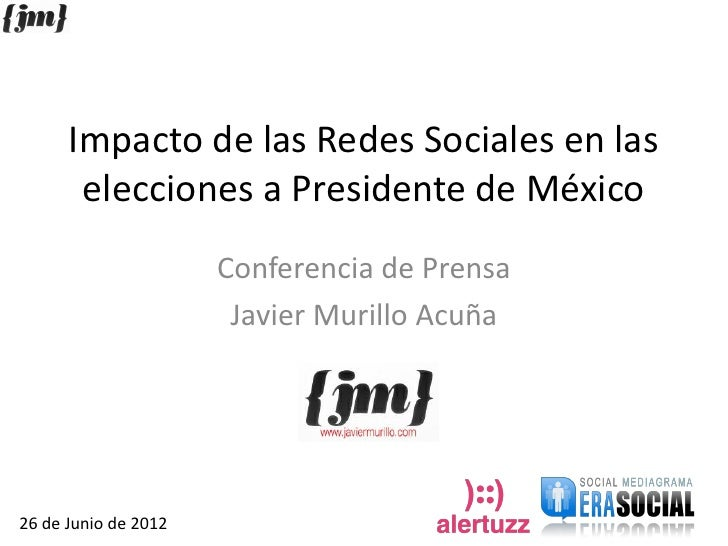 Impacto de las Redes Sociales en las       elecciones a Presidente de México                      Conferencia de Prensa   ...